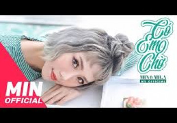 Có Em Chờ - OFFICIAL MV FULL | MIN FT MR A